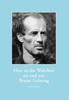 Hier ist die Wahrheit an und um Bruno Gröning - E-Book
