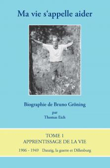 Ma vie s''appelle aider – Biographie de Bruno Gröning - E-Book