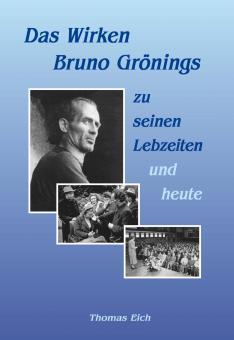 Das Wirken Bruno Grönings zu seinen Lebzeiten und heute