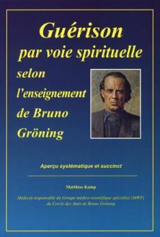 Guérison par voie spirituelle selon l''enseignement de Bruno Gröning