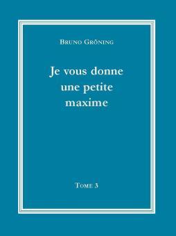 Ich gebe Ihnen eine kleine Lebensweisheit (französisch), Bd.3